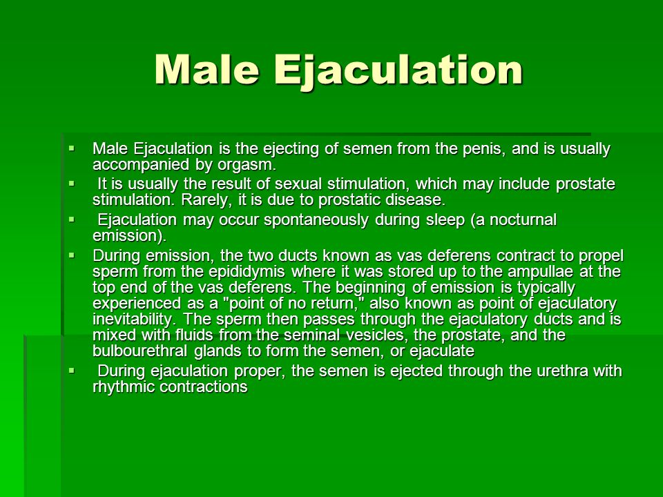 Male Ejaculation Male Ejaculation is the ejecting of semen from the penis, and is usually accompanied by orgasm.