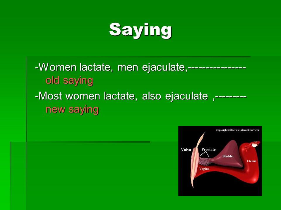 Saying -Women lactate, men ejaculate,---------------- old saying