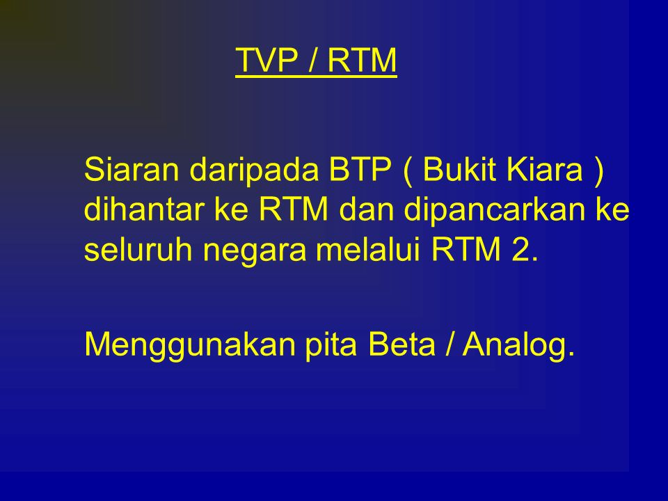 TVP / RTM Siaran daripada BTP ( Bukit Kiara ) dihantar ke RTM dan dipancarkan ke. seluruh negara melalui RTM 2.