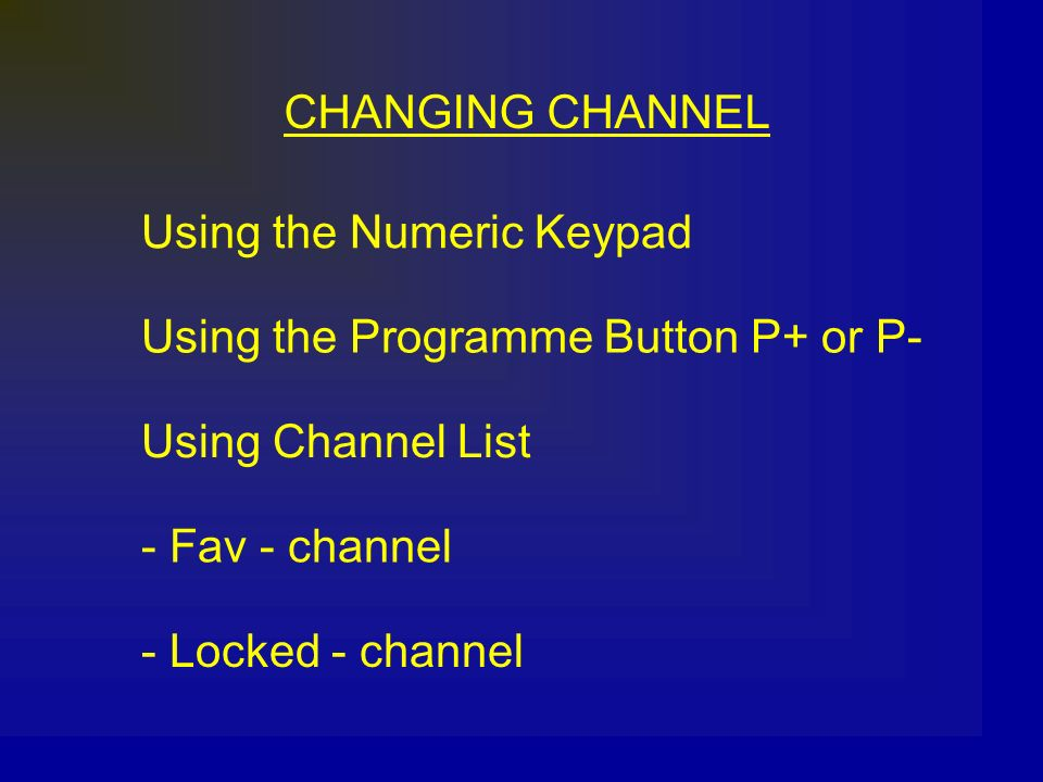CHANGING CHANNEL Using the Numeric Keypad. Using the Programme Button P+ or P- Using Channel List.