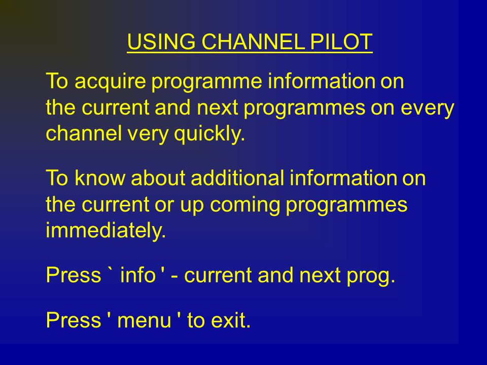 USING CHANNEL PILOT To acquire programme information on. the current and next programmes on every.