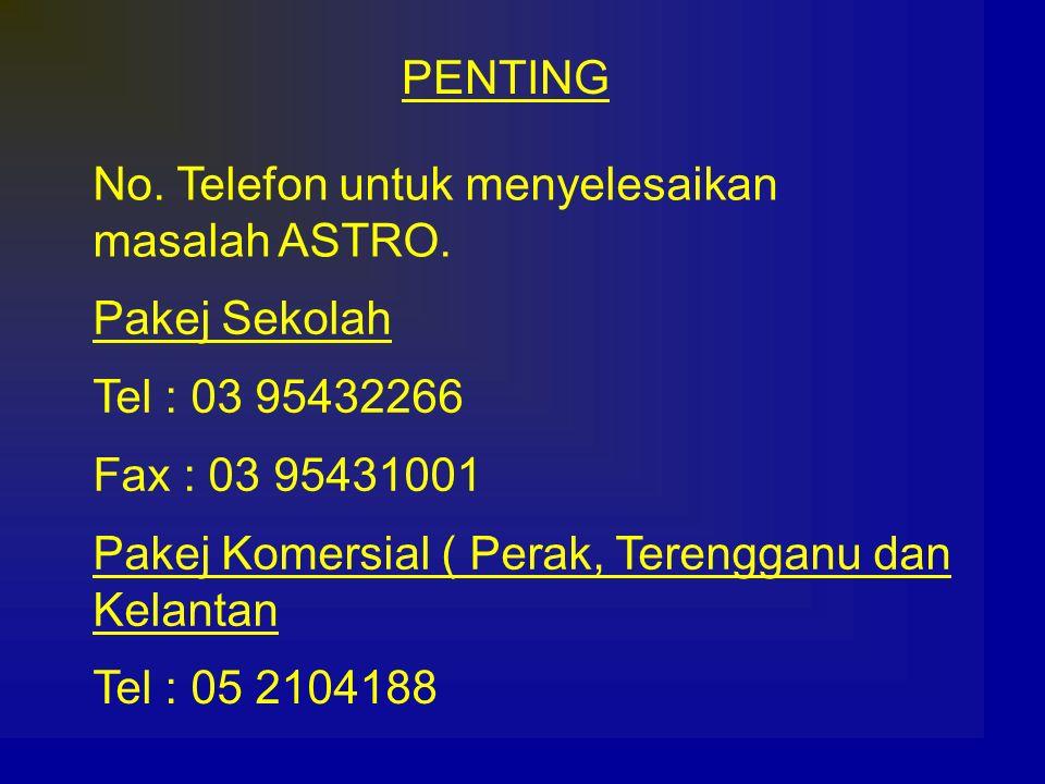 PENTING No. Telefon untuk menyelesaikan. masalah ASTRO. Pakej Sekolah. Tel : 03 95432266. Fax : 03 95431001.