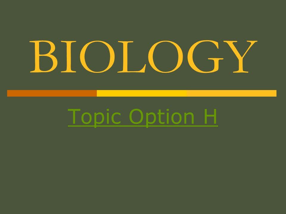 BIOLOGY Topic Option H