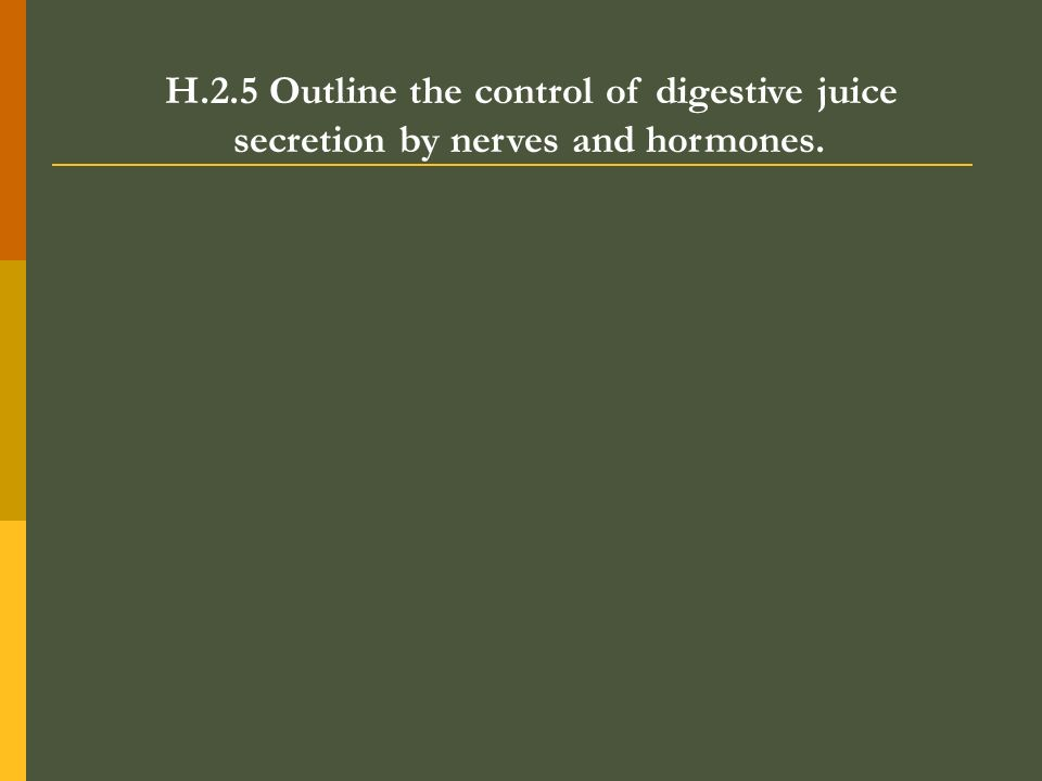 H.2.5 Outline the control of digestive juice