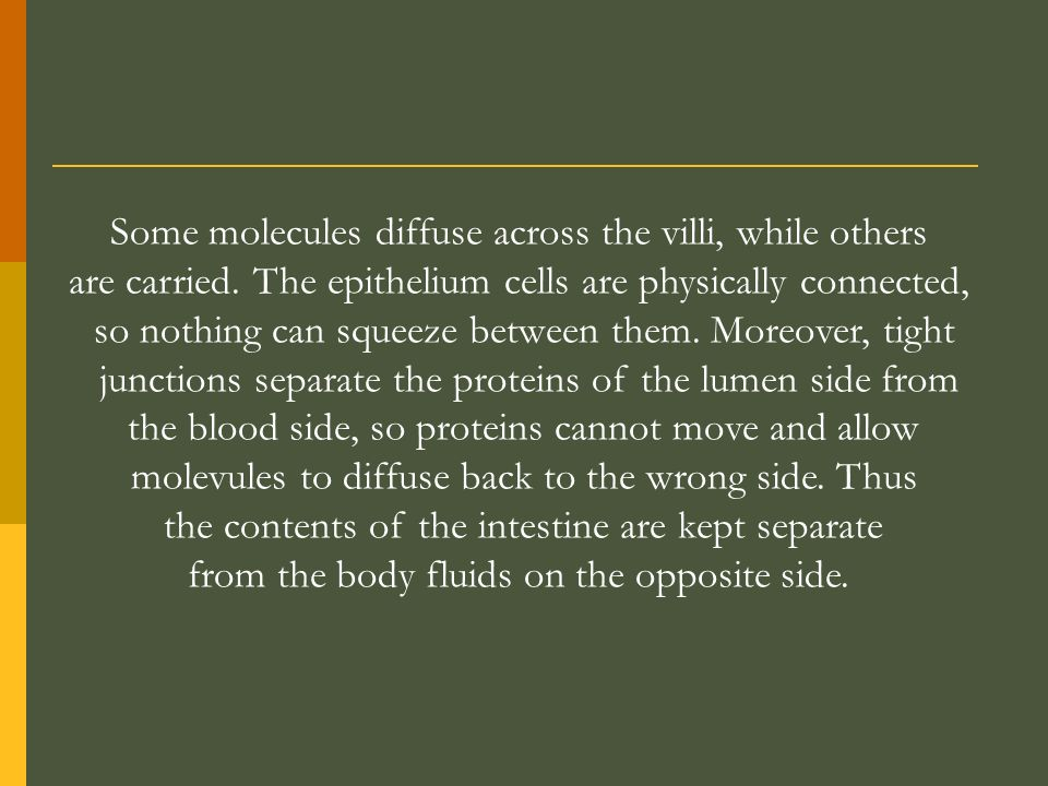 Some molecules diffuse across the villi, while others