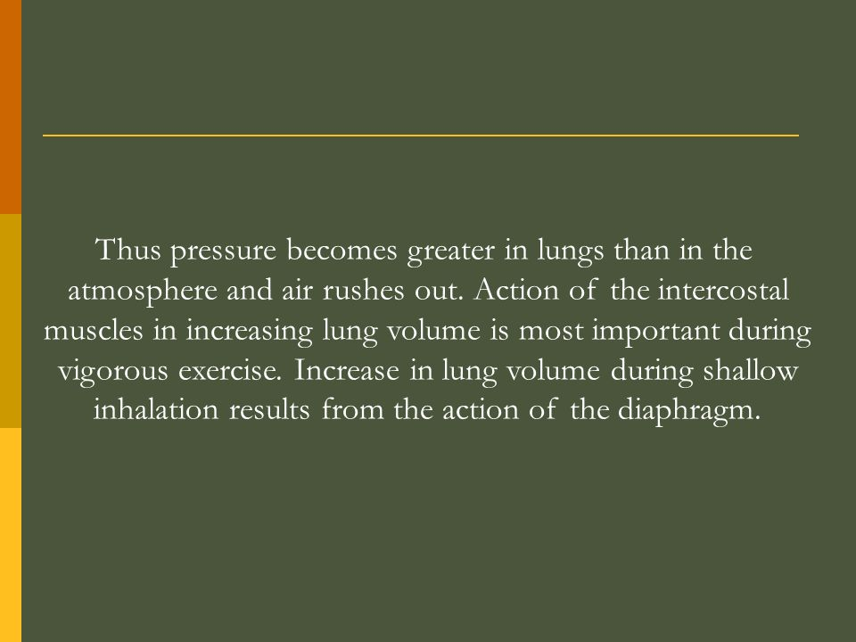 Thus pressure becomes greater in lungs than in the