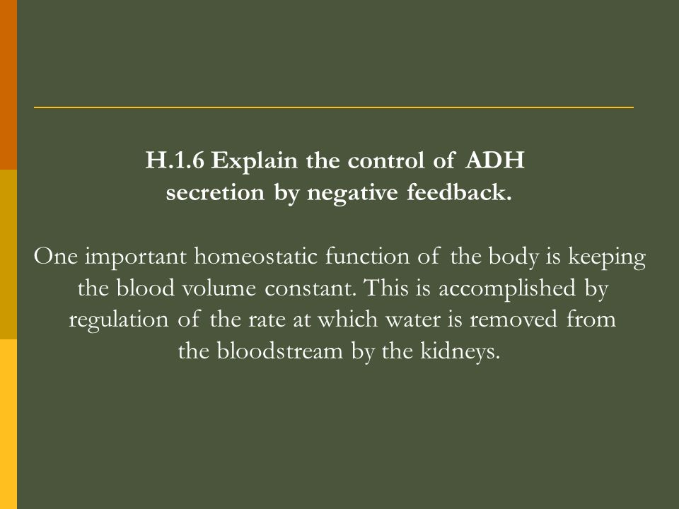 H.1.6 Explain the control of ADH secretion by negative feedback.