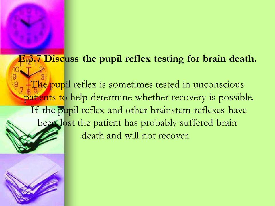 E.3.7 Discuss the pupil reflex testing for brain death.