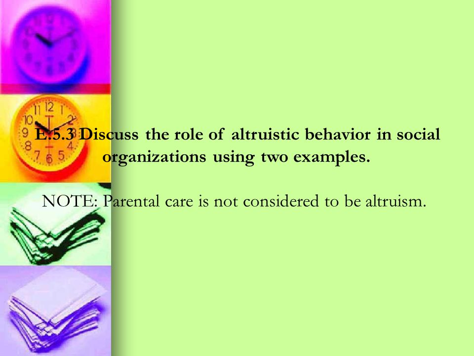 E.5.3 Discuss the role of altruistic behavior in social
