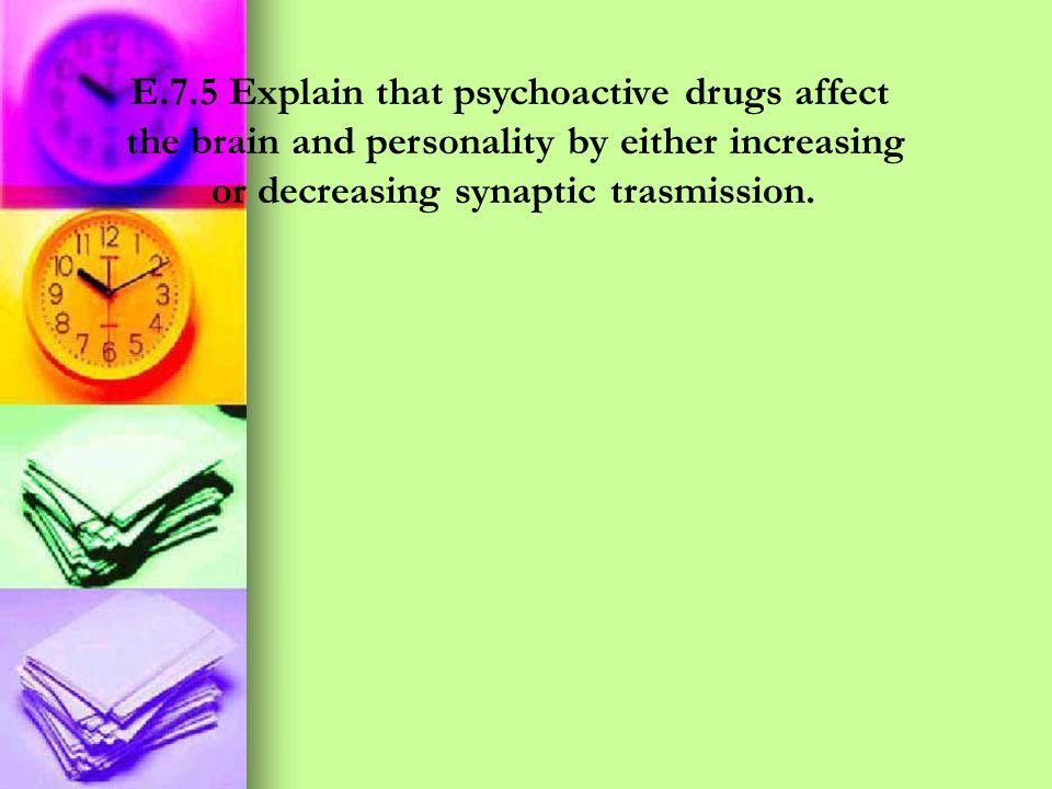 E.7.5 Explain that psychoactive drugs affect