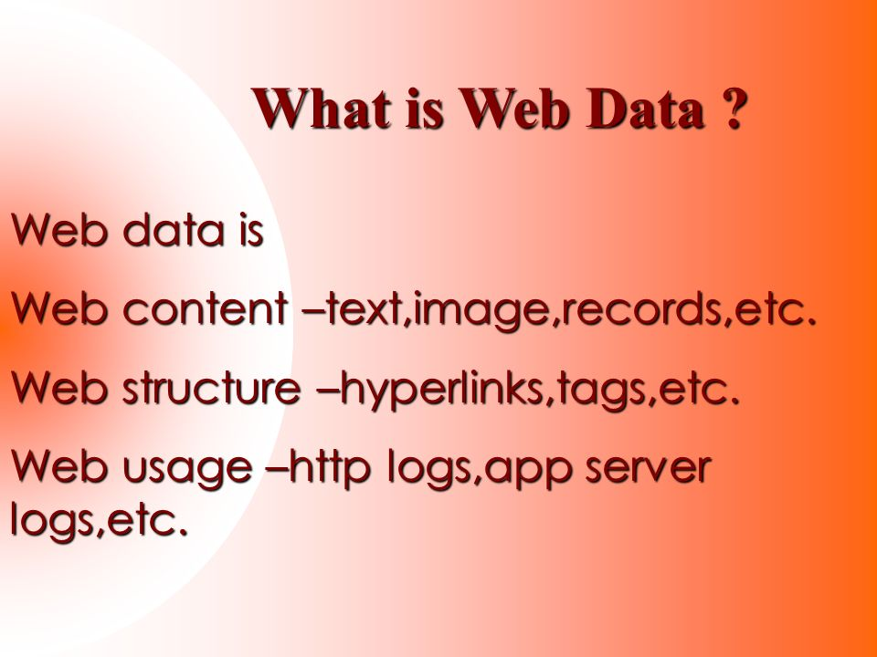 What is Web Data Web data is Web content –text,image,records,etc.