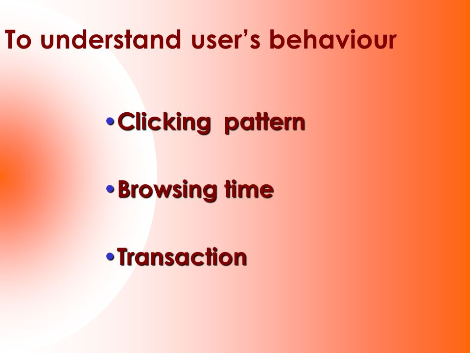 To understand user's behaviour