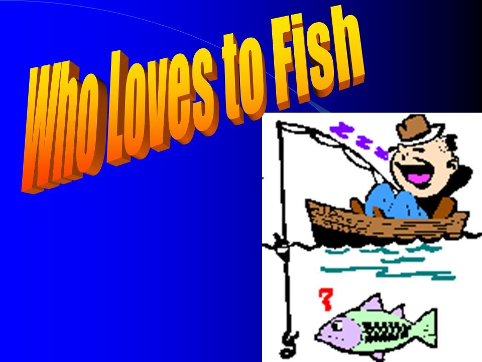 Who Loves to Fish