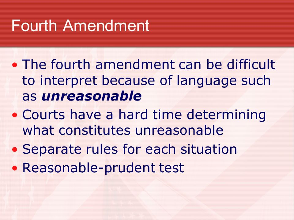 Fourth Amendment The fourth amendment can be difficult to interpret because of language such as unreasonable.