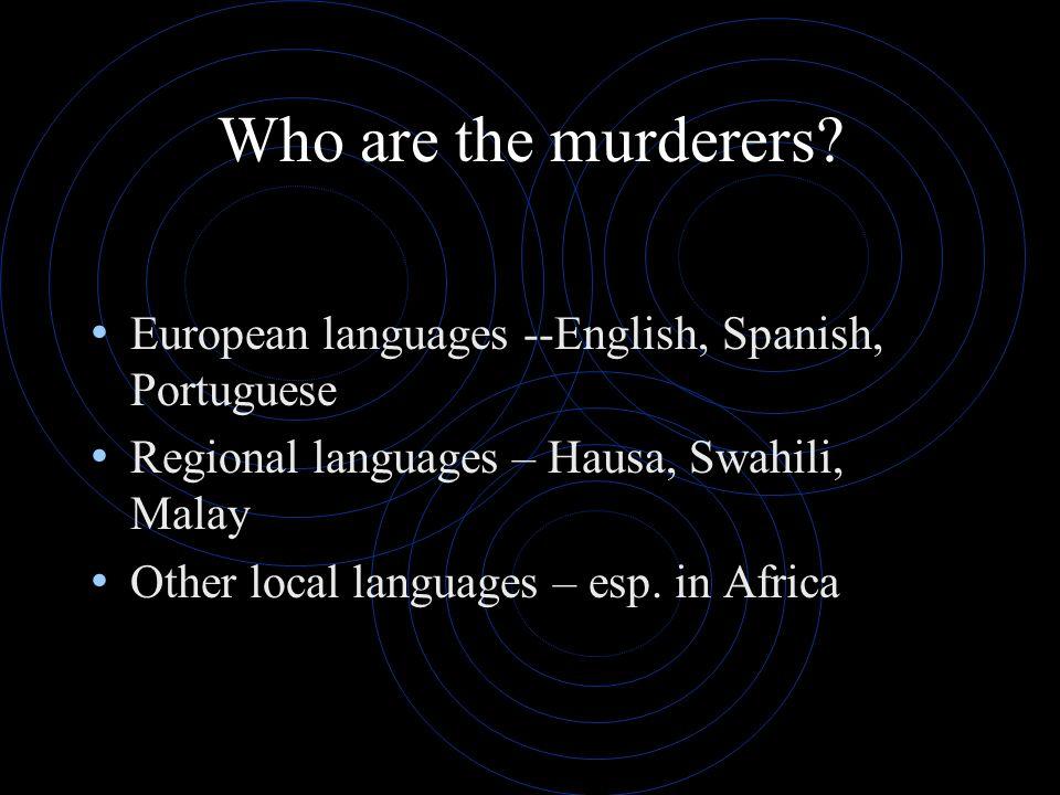 Who are the murderers European languages --English, Spanish, Portuguese. Regional languages – Hausa, Swahili, Malay.