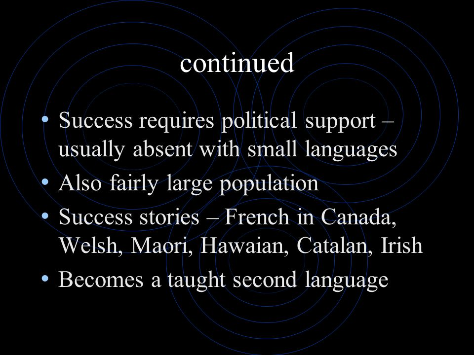 continued Success requires political support – usually absent with small languages. Also fairly large population.