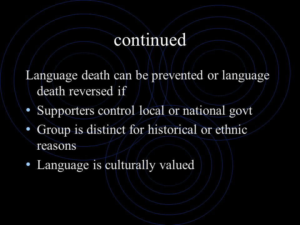 continued Language death can be prevented or language death reversed if. Supporters control local or national govt.