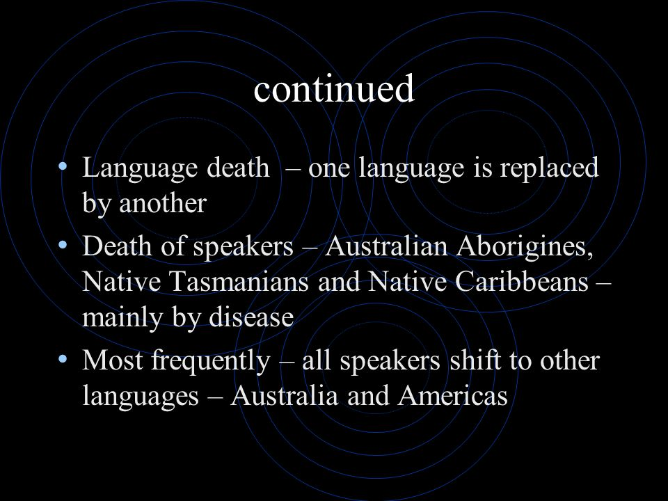continued Language death – one language is replaced by another