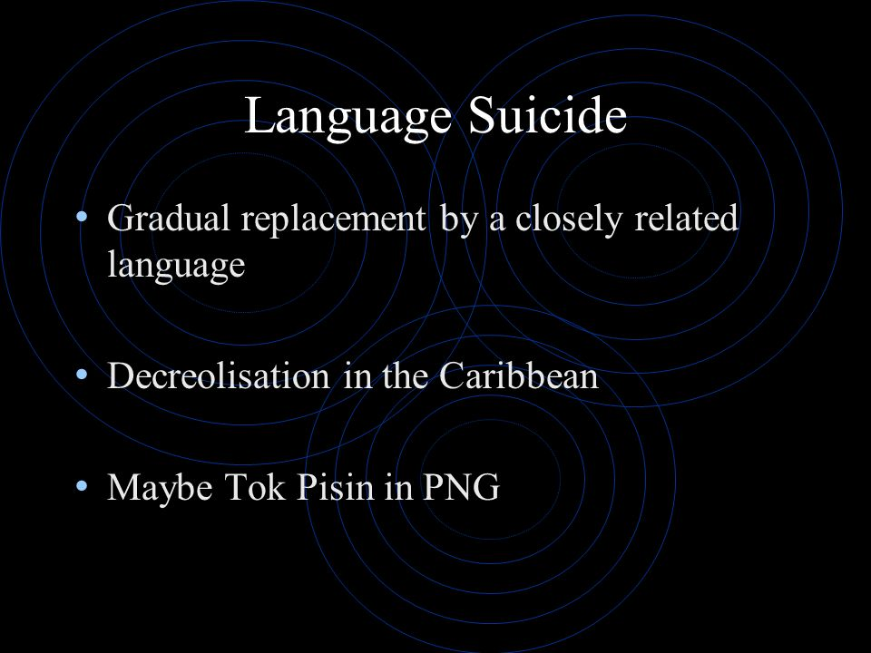 Language Suicide Gradual replacement by a closely related language