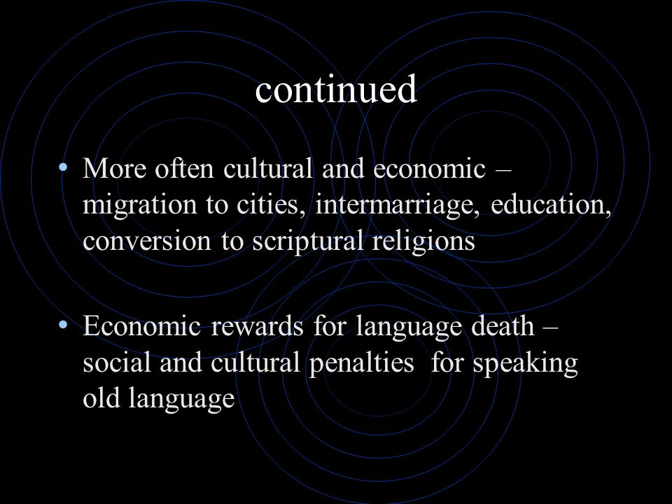 continued More often cultural and economic – migration to cities, intermarriage, education, conversion to scriptural religions.