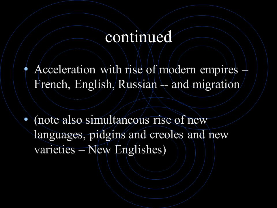 continued Acceleration with rise of modern empires – French, English, Russian -- and migration.