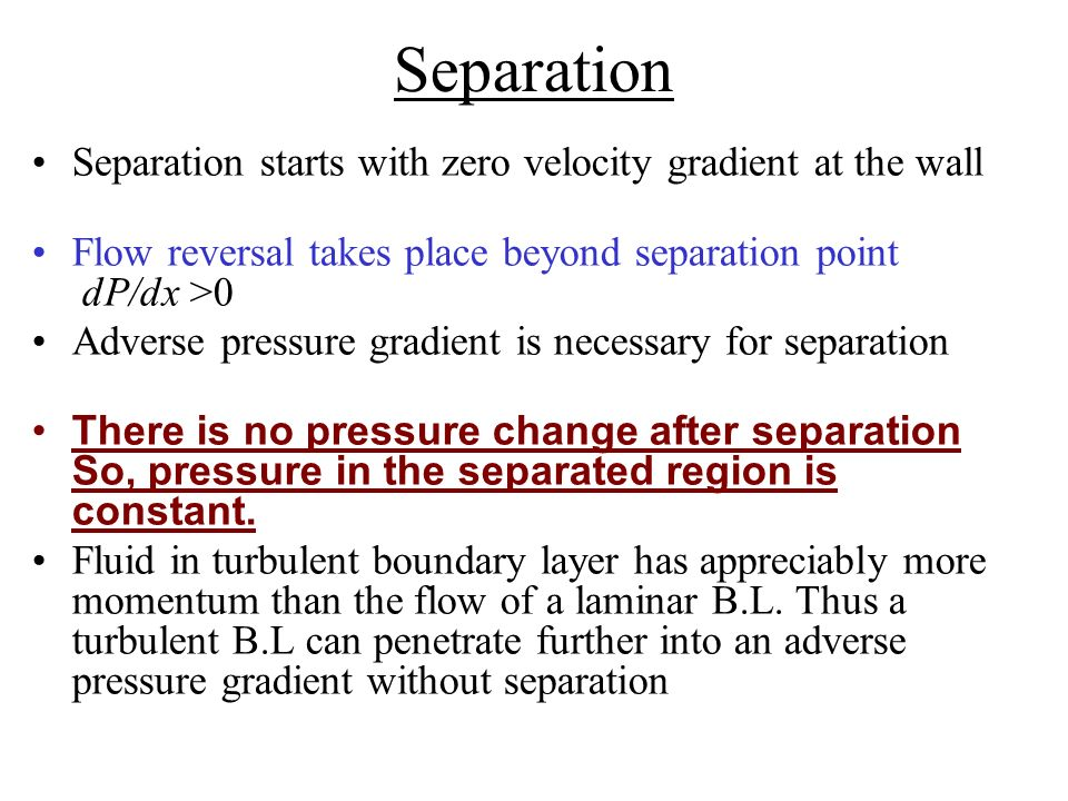 Separation Separation starts with zero velocity gradient at the wall