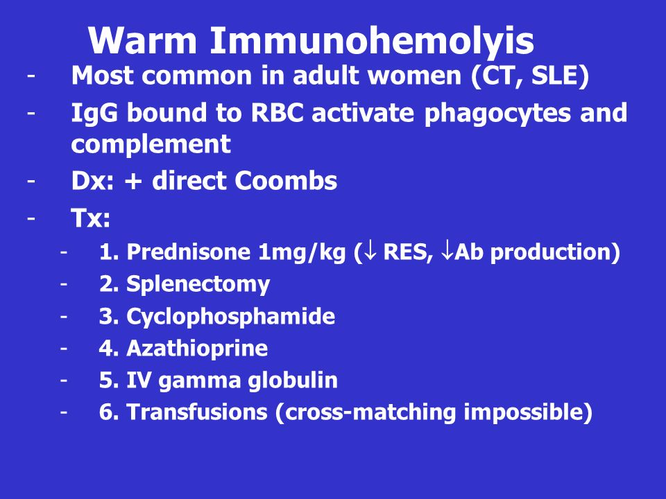Warm Immunohemolyis Most common in adult women (CT, SLE)