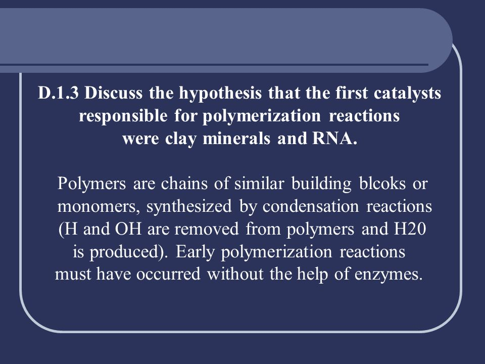 D.1.3 Discuss the hypothesis that the first catalysts