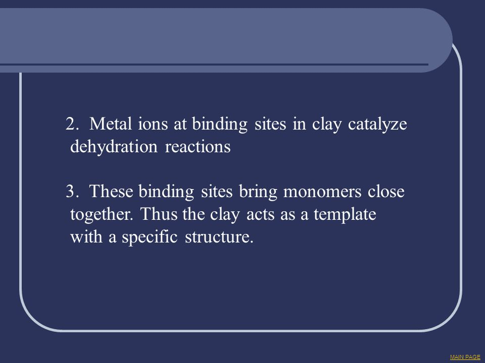 2. Metal ions at binding sites in clay catalyze dehydration reactions