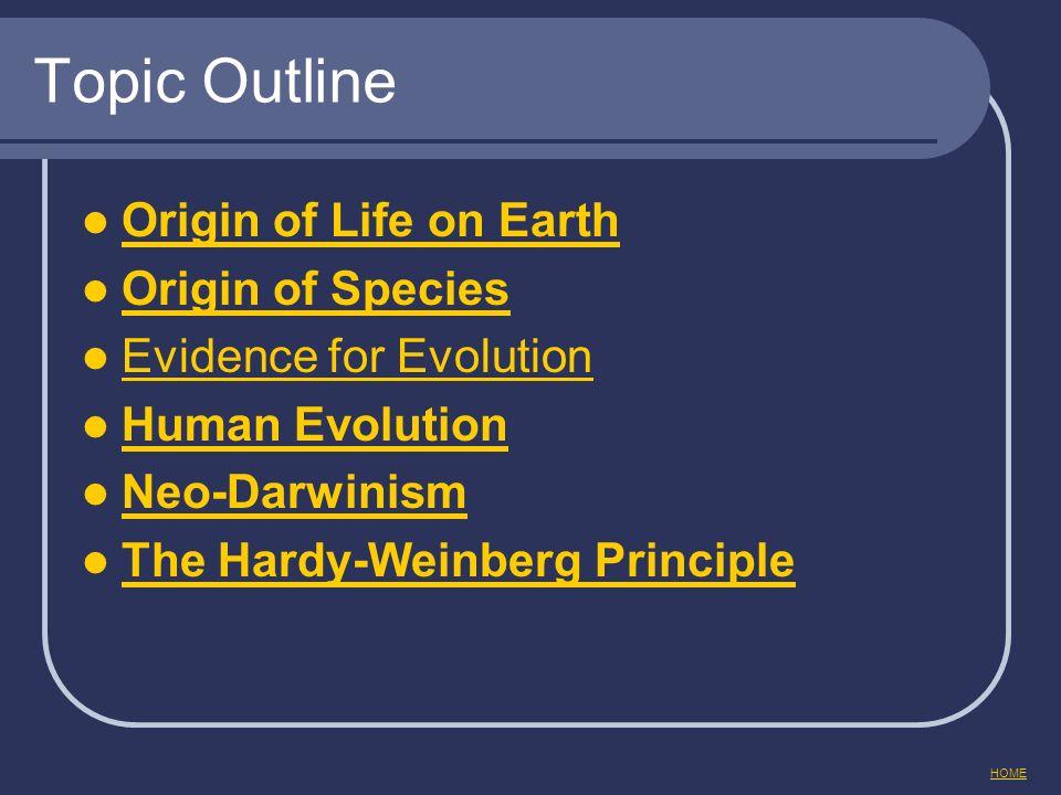 Topic Outline Origin of Life on Earth Origin of Species