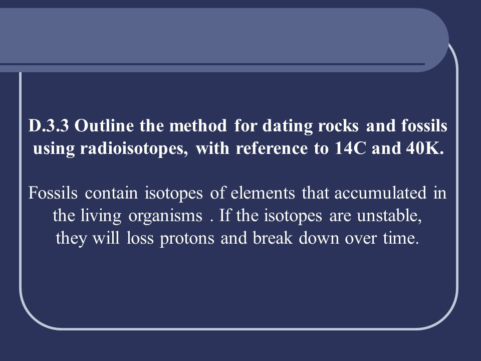 D.3.3 Outline the method for dating rocks and fossils