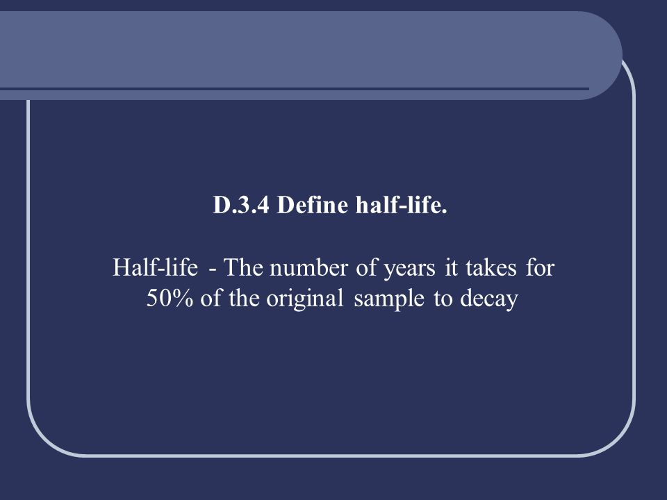 Half-life - The number of years it takes for