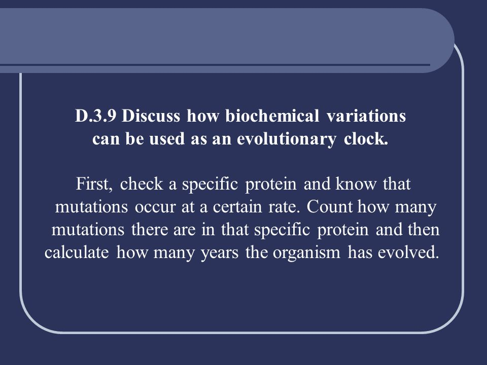 D.3.9 Discuss how biochemical variations