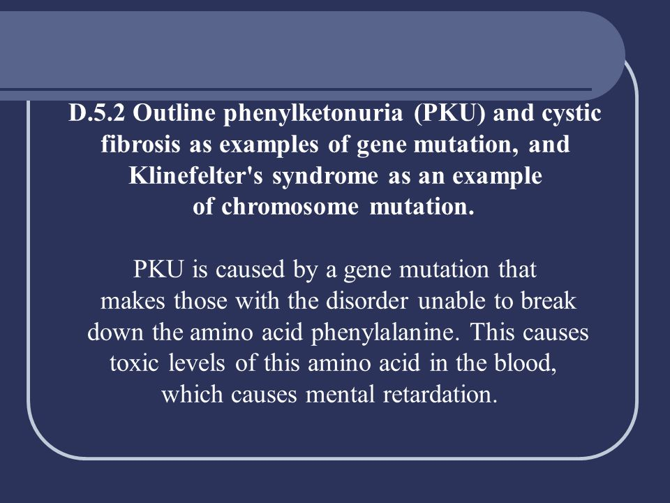 D.5.2 Outline phenylketonuria (PKU) and cystic