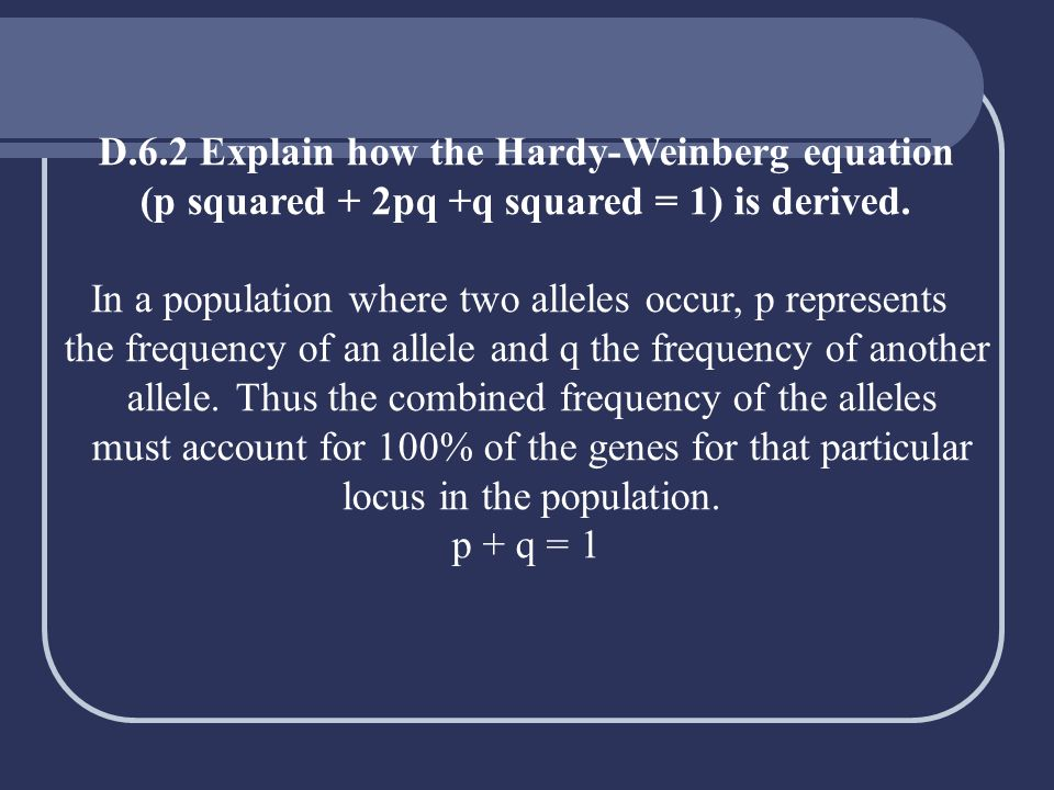 D.6.2 Explain how the Hardy-Weinberg equation