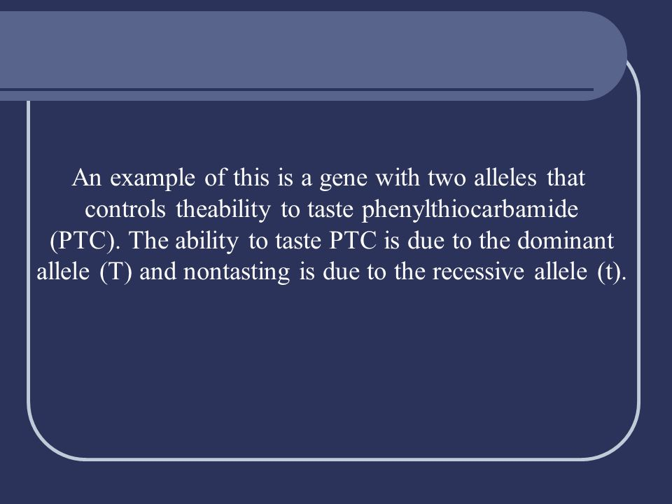 An example of this is a gene with two alleles that