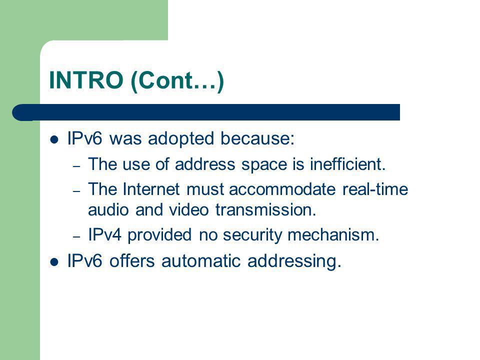 INTRO (Cont…) IPv6 was adopted because: