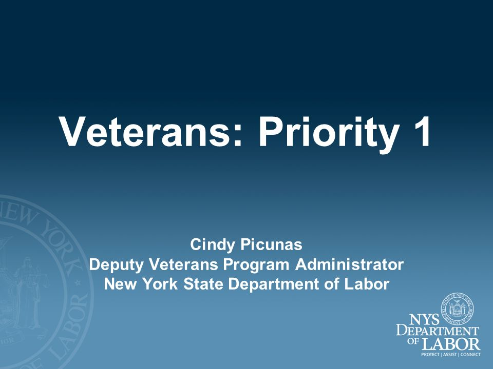 Veterans: Priority 1 Cindy Picunas Deputy Veterans Program Administrator New York State Department of Labor