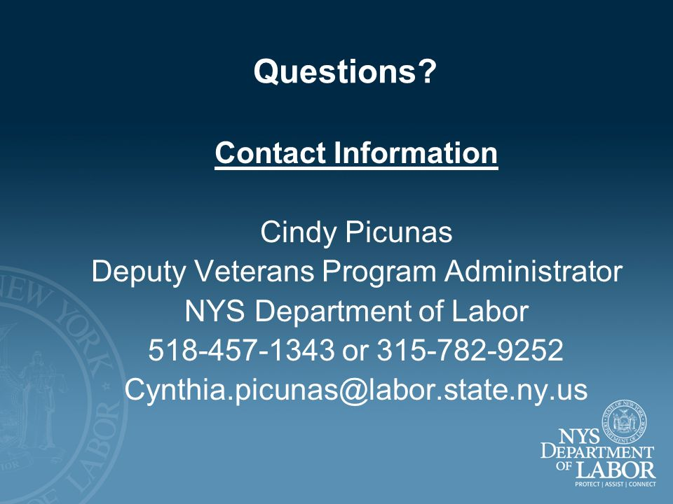 Questions Contact Information. Cindy Picunas. Deputy Veterans Program Administrator. NYS Department of Labor.