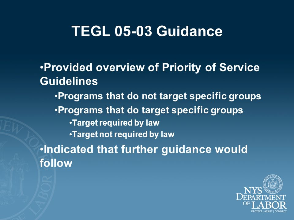 TEGL 05-03 Guidance Provided overview of Priority of Service Guidelines. Programs that do not target specific groups.