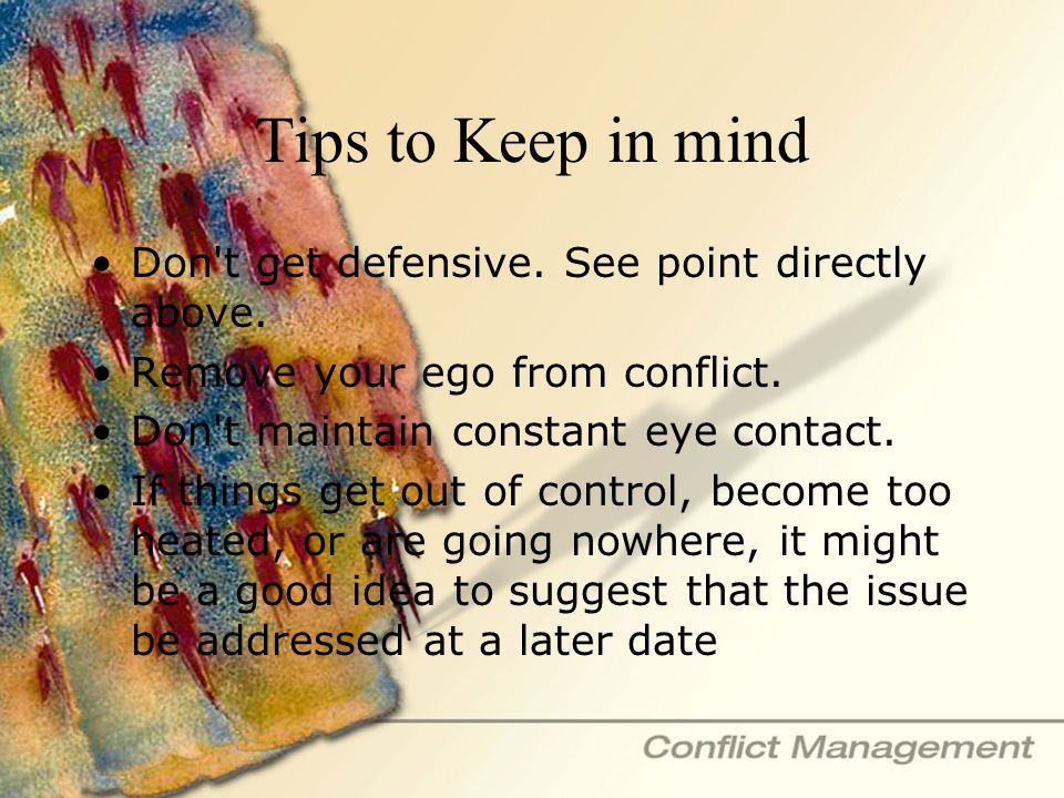 Tips to Keep in mind Don t get defensive. See point directly above.