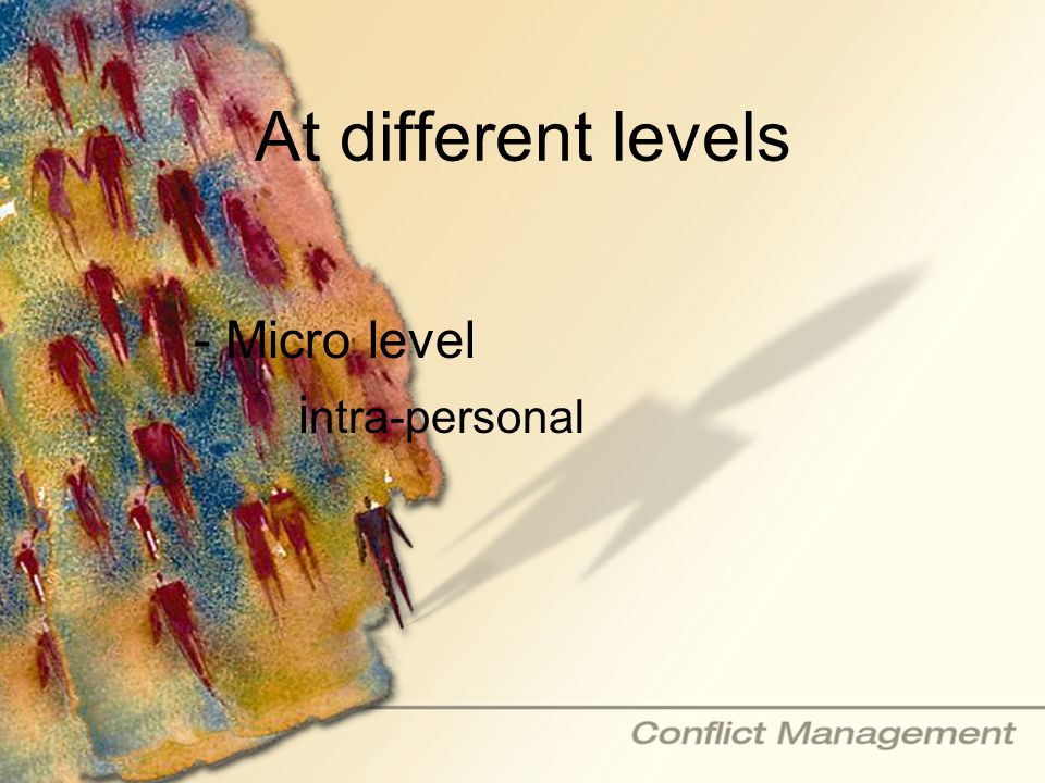 At different levels - Micro level intra-personal