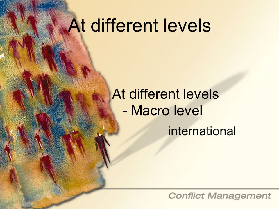 At different levels At different levels - Macro level international
