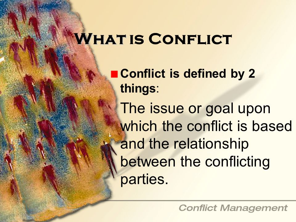 What is Conflict Conflict is defined by 2 things: