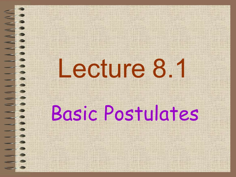 Lecture 8.1 Basic Postulates