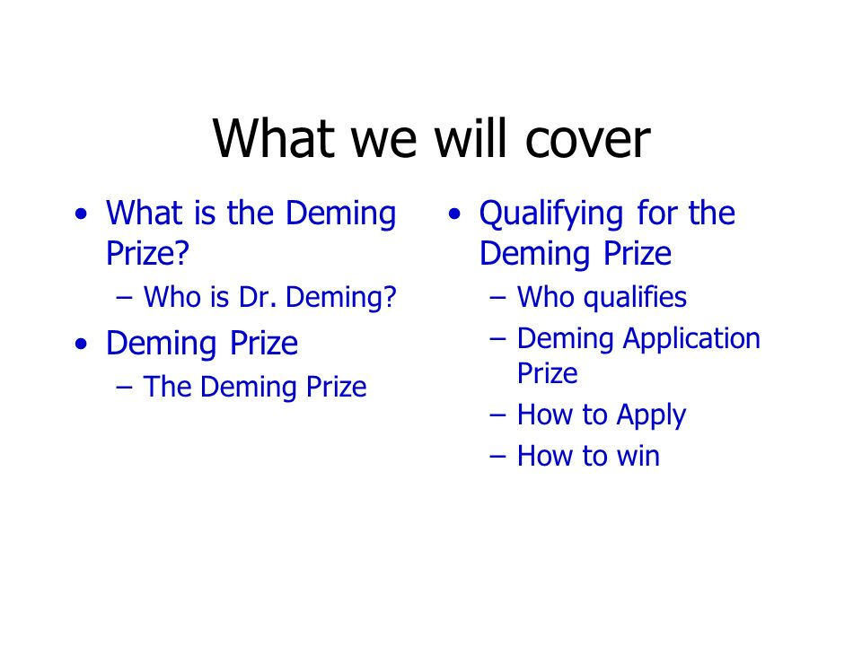 What we will cover What is the Deming Prize Deming Prize