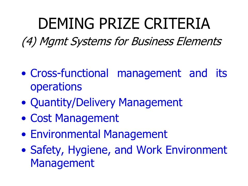DEMING PRIZE CRITERIA (4) Mgmt Systems for Business Elements