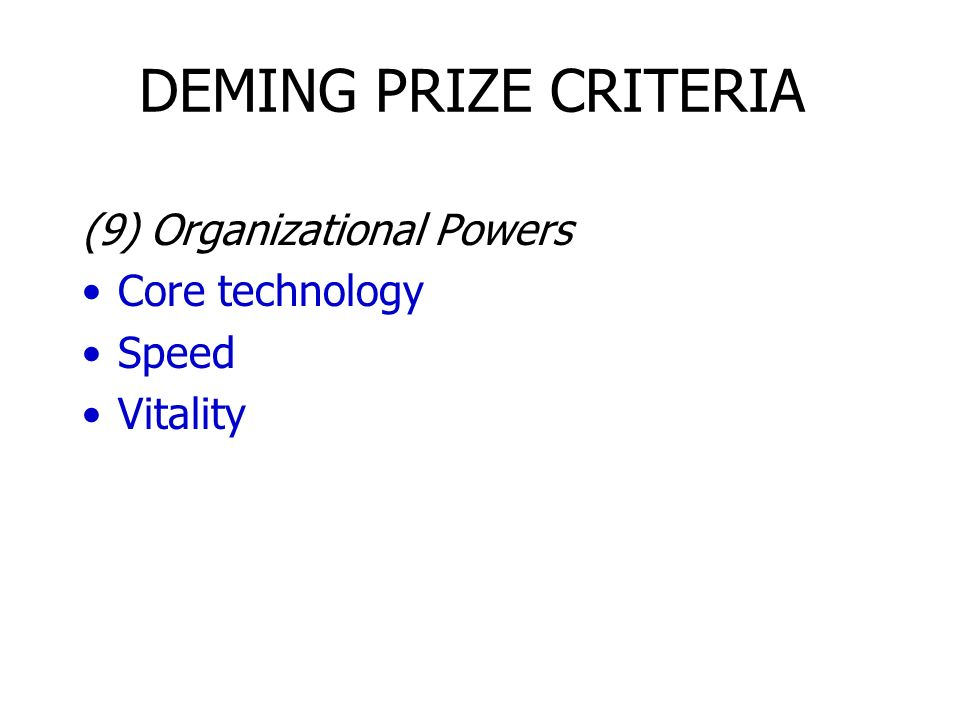 DEMING PRIZE CRITERIA (9) Organizational Powers Core technology Speed