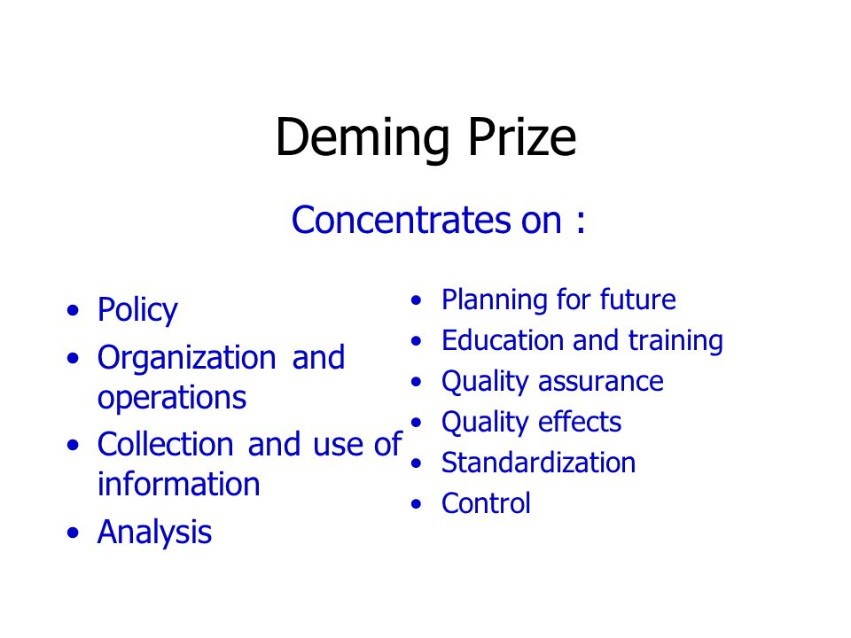 Deming Prize Concentrates on : Policy Organization and operations
