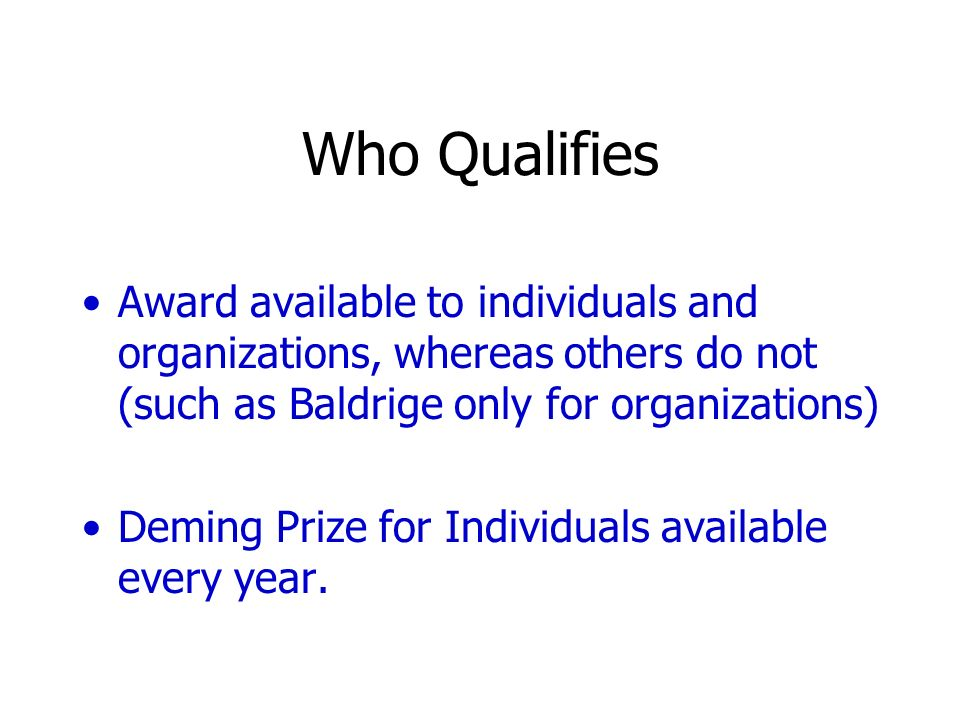 Who Qualifies Award available to individuals and organizations, whereas others do not (such as Baldrige only for organizations)